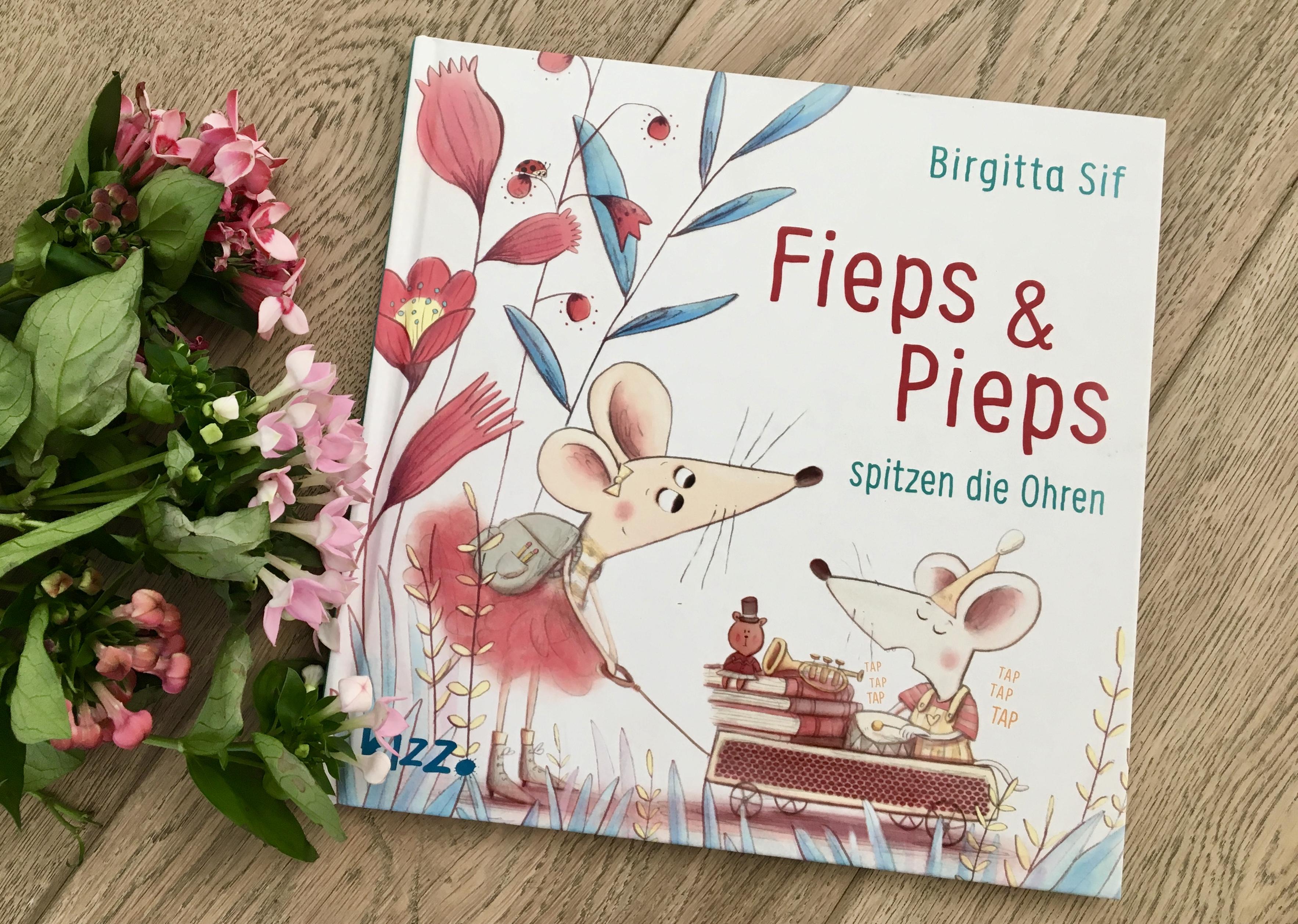 Fieps & Pieps spitzen die Ohren von Birgitta Sif (Text und Illustration)